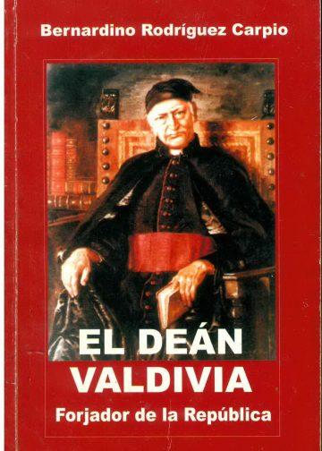 El Deán Valdivia Forjador de la República