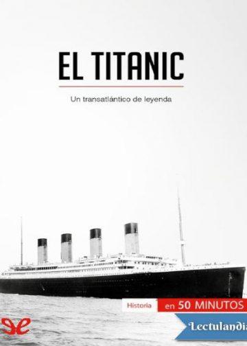 El Titanic - Un transatlántico de leyenda